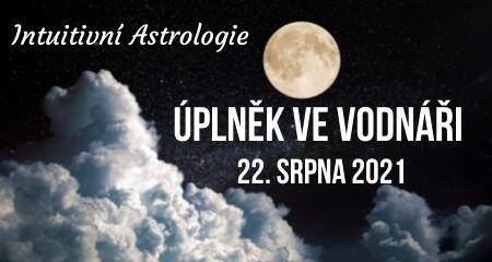 Intuitivní Astrologie: Úplněk ve Vodnáři 22. srpna 2021