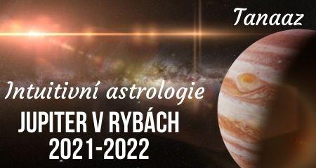Tanaaz: Intuitivní astrologie: Jupiter v Rybách 2021-2022