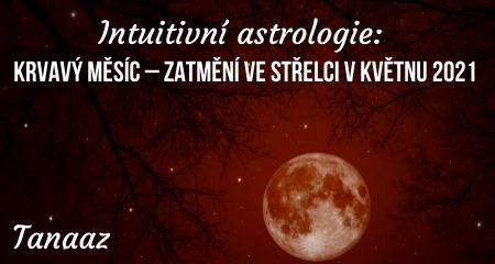 Intuitivní astrologie: Krvavý měsíc – zatmění ve Střelci v květnu 2021