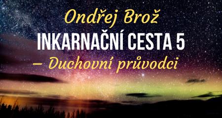 Ondřej Brož: Inkarnační cesta (5) – Duchovní průvodci