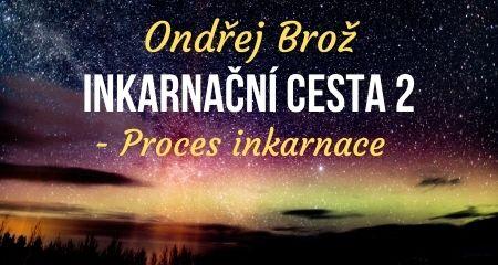 Ondřej Brož: Inkarnační cesta (2) - Proces inkarnace