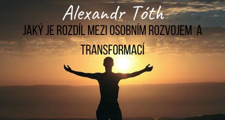 Alexandr Tóth: Jaký je rozdíl mezi osobním rozvojem a transformací