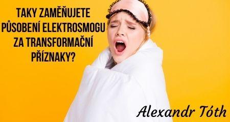 Alexandr Tóth: Taky zaměňujete působení elektrosmogu za transformační příznaky?