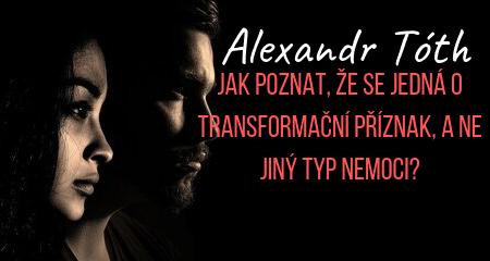 Alexandr Tóth: Jak poznat, že se jedná o transformační příznak, a ne jiný typ nemoci?