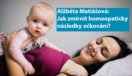 Alžběta Matiášová: Jak zmírnit homeopaticky následky očkování?
