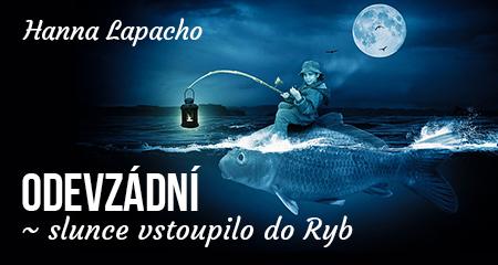 Hanna Lapacho: ODEVZÁDNÍ ~ slunce vstoupilo do Ryb