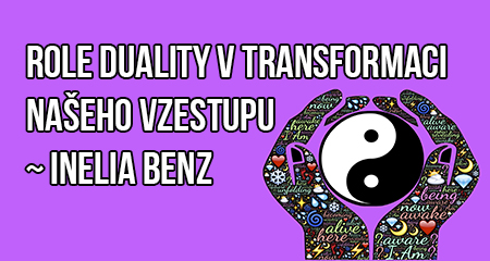 Inelia Benz: Role duality vtransformaci našeho vzestupu