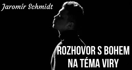 Jaromír Schmidt: Rozhovor s Bohem na téma viry