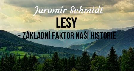 Jaromír Schmidt: Lesy - základní faktor naší historie