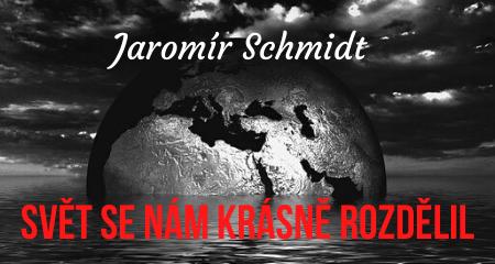 Jaromír Schmidt: Svět se nám krásně rozdělil