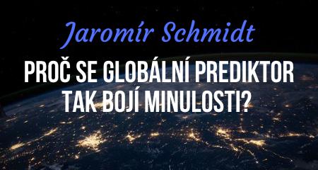 Jaromír Schmidt: Proč se globální prediktor tak bojí minulosti?