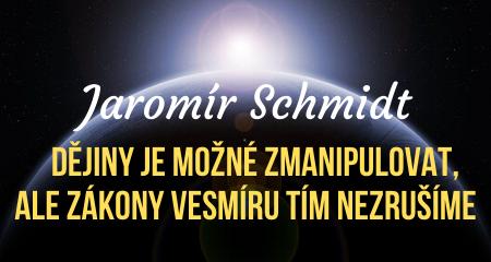 Jaromír Schmidt: Dějiny je možné zmanipulovat, ale zákony vesmíru tím nezrušíme
