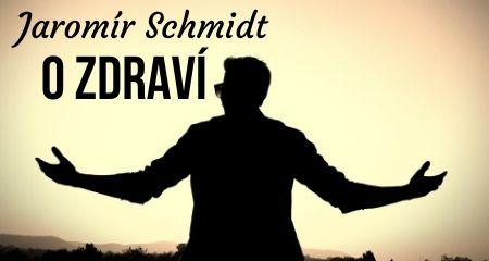 Jaromír Schmidt: O zdraví