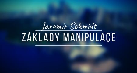 Jaromír Schmidt: Základy manipulace