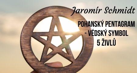 Jaromír Schmidt: Pohanský pentagram - védský symbol 5 živlů