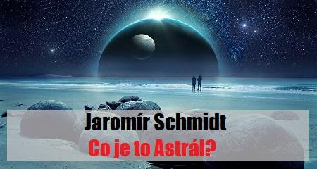 Jaromír Schmidt: Co je to Astrál?