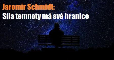 Jaromír Schmidt: Síla temnoty má své hranice