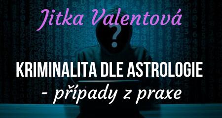 Jitka Valentová: Kriminalita dle astrologie - případy z praxe