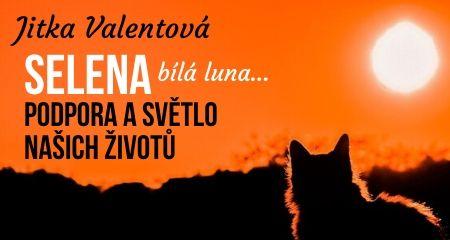 Jitka Valentová: Selena - bílá luna – podpora a světlo našich životů