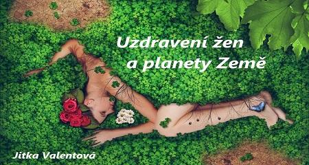 Jitka Valentová: Uzdravení žen a planety Země