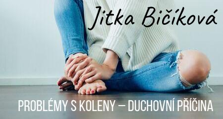 Jitka Bičíková: PROBLÉMY S KOLENY – Duchovní příčina