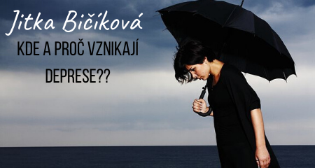 Jitka Bičíková: KDE A PROČ VZNIKAJÍ DEPRESE??