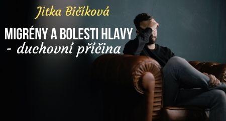 Jitka Bičíková: MIGRÉNY a bolesti hlavy - duchovní příčina