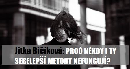 Jitka Bičíková: PROČ NĚKDY I TY SEBELEPŠÍ METODY NEFUNGUJÍ?