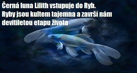 a965abf7edef Jitka Bártová  Černá luna Lilith vstupuje do Ryb. Ryby jsou kultem tajemna  a završí nám devitiletou ...