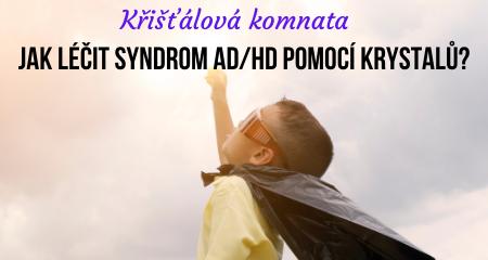 Křišťálová komnata: Jak léčit syndrom AD/HD pomocí krystalů?