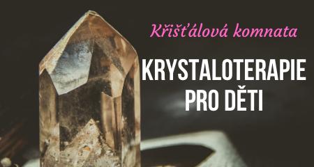 Křišťálová komnata: Krystaloterapie pro děti