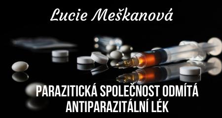 Lucie Meškanová: PARAZITICKÁ SPOLEČNOST ODMÍTÁ ANTIPARAZITÁLNÍ LÉK
