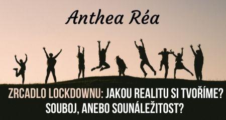 Anthea Réa: Zrcadlo lockdownu: jakou realitu si tvoříme? souboj, anebo sounáležitost?