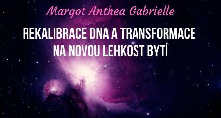 Margot Anthea Gabrielle: REKALIBRACE DNA A TRANSFORMACE NA NOVOU LEHKOST BYTÍ