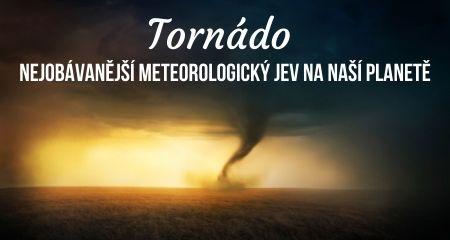 Tornádo: Nejobávanější meteorologický jev na naší planetě