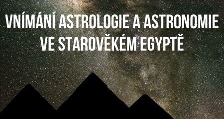 Vnímání astrologie a astronomie ve starověkém Egyptě