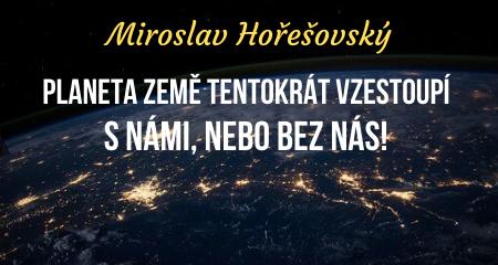 Miroslav Hořešovský: Planeta Země tentokrát vzestoupí. S námi, nebo bez nás!