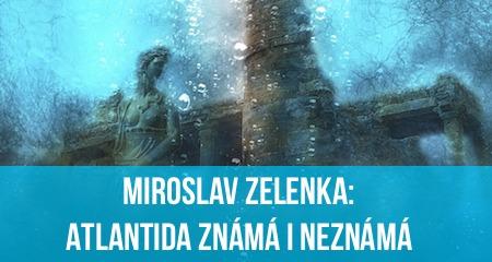 Miroslav Zelenka: Atlantida známá i neznámá