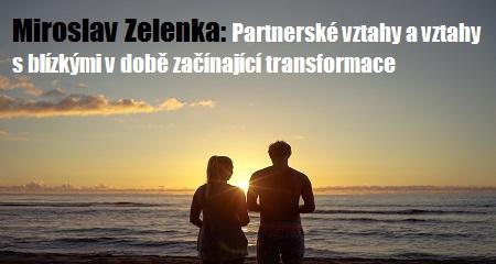 Miroslav Zelenka: Partnerské vztahy a vztahy s blízkými v době začínající transformace