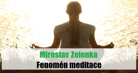 Miroslav Zelenka: Fenomén meditace