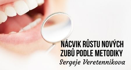 Nácvik růstu nových zubů podle metodiky Sergeje Veretennikova