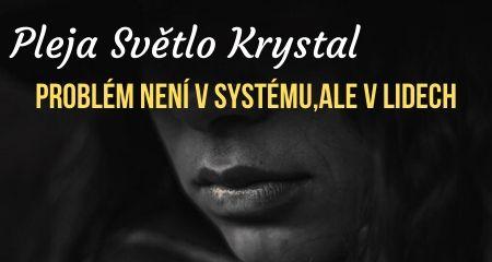 Pleja Světlo Krystal: Problém není v systému, ale v lidech