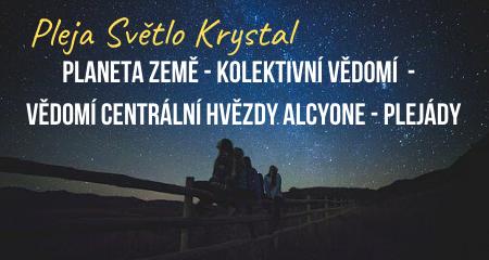 Pleja Světlo Krystal: PLANETA ZEMĚ - KOLEKTIVNÍ VĚDOMÍ  -  VĚDOMÍ CENTRÁLNÍ HVĚZDY ALCYONE - PLEJÁDY
