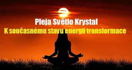 Pleja Světlo Krystal: K současnému stavu energií transformace