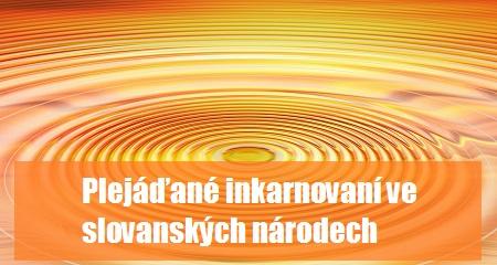 Pleja Světlo Krystal: Plejáďané inkarnovaní ve slovanských národech