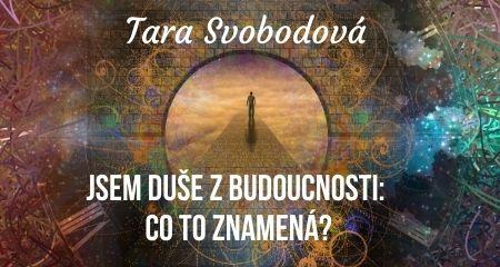 Tara Svobodová: JSEM DUŠE Z BUDOUCNOSTI: Co to znamená?