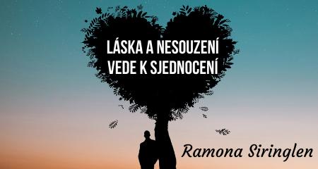 Ramona Siringlen: LÁSKA A NESOUZENÍ VEDE K SJEDNOCENÍ