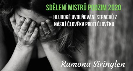 Ramona Siringlen: Sdělení mistrů podzim 2020 – hluboké uvolňování strachů z násilí člověka proti člověku