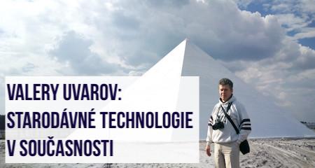 Valery Uvarov: Starodávné technologie v současnosti