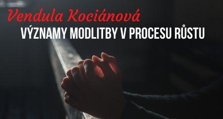 Vendula Kociánová: Významy modlitby v procesu růstu